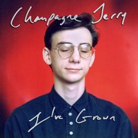 I've Grown — Champagne Jerry