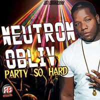 Party so Hard — Neutron Obliv