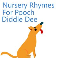 Nursery Rhymes For Pooch Diddle Dee — Music for Children, Kids Hits Project, Toddler Time