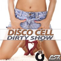 Dirty Show — Disco Cell