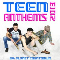 Teen Anthems 2013 — Planet Countdown
