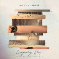 Lingering Day: Anatomy of a Daydream — Darshan Ambient