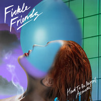 Hard To Be Myself — Fickle Friends