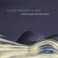 Lyrical Moments in Jazz - ...From Europe into the World — сборник