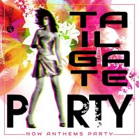 Tailgate Party - Now Anthems Party — сборник