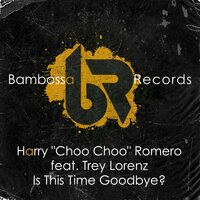 Is This Time Goodbye? — Harry ''Choo Choo'' Romero, Trey Lorenz