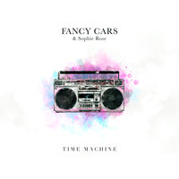 Time Machine — Sophie Rose, Fancy Cars