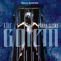Sitsky: The Golem — Linda Thompson, Christopher Lyndon-Gee, The Australian Opera and Ballet Orchestra, Raymond Myers, Opera Australia Chorus, Kerry Henderson