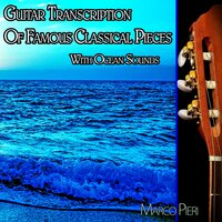 Guitar Transcription of Famous Classical Pieces with Ocean Sounds — Marco Pieri