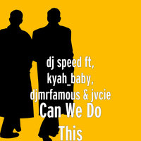 Can We Do This — DJ Speed, jvcie, kyah_baby, djmrfamous