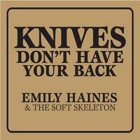 Knives Don't Have Your Back — Emily Haines & The Soft Skeleton