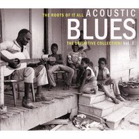 The Roots of It All - Acoustic Blues - The Definitive Collection, Vol. 2 — сборник