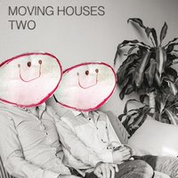 Two — Moving Houses