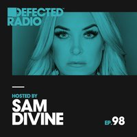 Defected Radio Episode 098 (hosted by Sam Divine) — Defected Radio