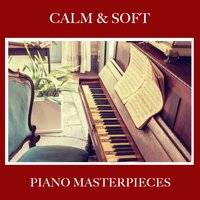 #18 Calm & Soft Piano Masterpieces — Piano for Studying, Relaxaing Chillout Music, Piano: Classical Relaxation, Piano: Classical Relaxation, Piano for Studying, Relaxaing Chillout Music