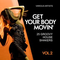 Get Your Body Movin' (25 Groovy House Shakers), Vol. 2 — сборник