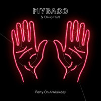 Party On A Weekday — MYBADD, Olivia Holt