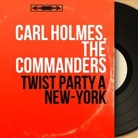 Twist Party à New-York — Carl Holmes, The Commanders