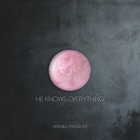 He Knows Everything — Andrea Manzoni