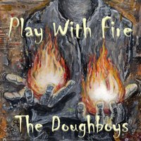 Play with Fire — The Doughboys