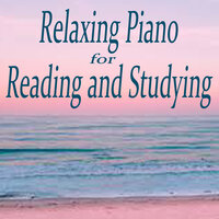 Relaxing Piano for Reading and Studying — Reading and Study Music, Quiet Moments