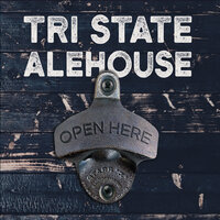 Open Here — Tri State Alehouse