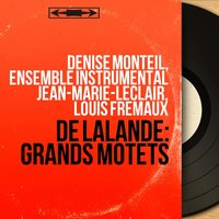 De Lalande: Grands motets — Denise Monteil, Ensemble Instrumental Jean-Marie Leclair, Louis Fremaux, Ensemble instrumental Jean-Marie-Leclair