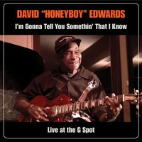 "I'm Gonna Tell You Somethin' That I Know: Live At The G Spot — David ""Honeyboy"" Edwards"