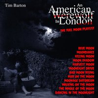 American Werewolf In London - The Full Moon Playlist — Tim Barton