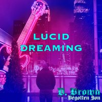 Lucid Dreaming — D. Brown the Begotten Son