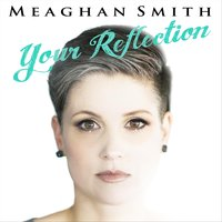 Your Reflection — Meaghan Smith