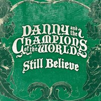 Still Believe — Danny & The Champions of the World