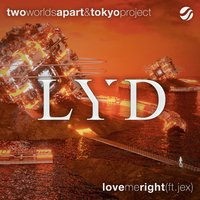 Love Me Right — TwoWorldsApart, Tokyo Project, TwoWorldsApart & Tokyo Project feat. Jex