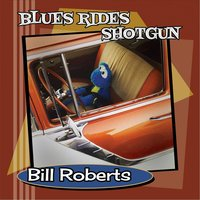 Blues Rides Shotgun — Bill Roberts