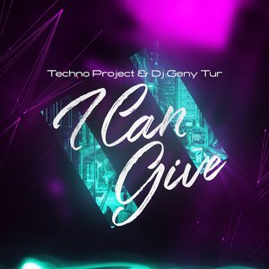 Techno Project, Dj Geny Tur - I Can Give