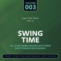 "Swing Time- The World's Greatest Jazz Collection (1933-1957), Vol. 3 — Leon ""Chu"" Berry"