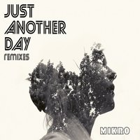 Just Another Day - Remixes — Mikro