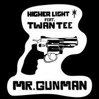 Mr. Gunman — Twan Tee, Higher Light