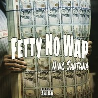 Fetty No Wap — Nino Santana