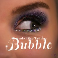 Bubble EP — Sounds Like Friday