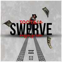 Swerve (Stay in Yo Lane) — Tootsie