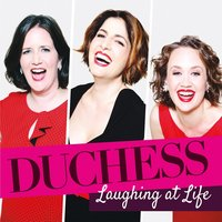 Laughing At Life — Duchess, Amy Cervini, Hilary Gardner, Melissa Stylianou