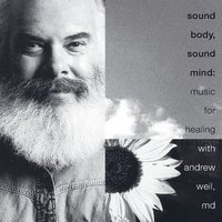 Sound Body, Sound Mind: Music For Healing With Andrew Weil, MD — Andrew Weil MD