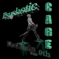 Psychotic — 9th, Cage Unchain