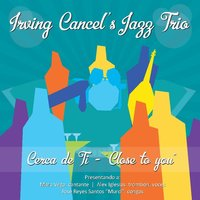 Close to You — Irving Cancel's Jazz Trio