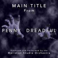 Penny Dreadful: Main Title — Meridian Film Music Recordings