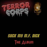 Suck My M.F. Dick (The Album) — Terror Corps