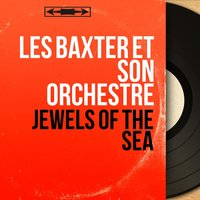 Jewels of the Sea — Les Baxter Et Son Orchestre