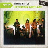 Setlist: The Very Best Of Jefferson Airplane LIVE — Jefferson Airplane