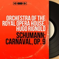 Schumann: Carnaval, Op. 9 — Роберт Шуман, Orchestra Of The Royal Opera House, Hugo Rignold